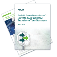 The Adlib Content Elevation Process™: Elevate Your Content, Transform Your Business