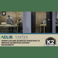Webinar Presentation - Adlib & K2 Workflow and Advanced Rendering to Improve Enterprise Content Management
