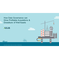How Data Governance Can Drive Profitable Acquisitions & Divestiture of Well Assets